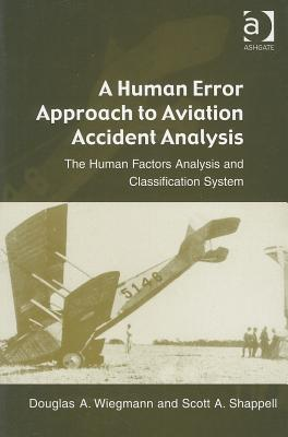 A Human Error Approach to Aviation Accident Analysis By Wiegmann, Douglas A./ Shappell, Scott A.